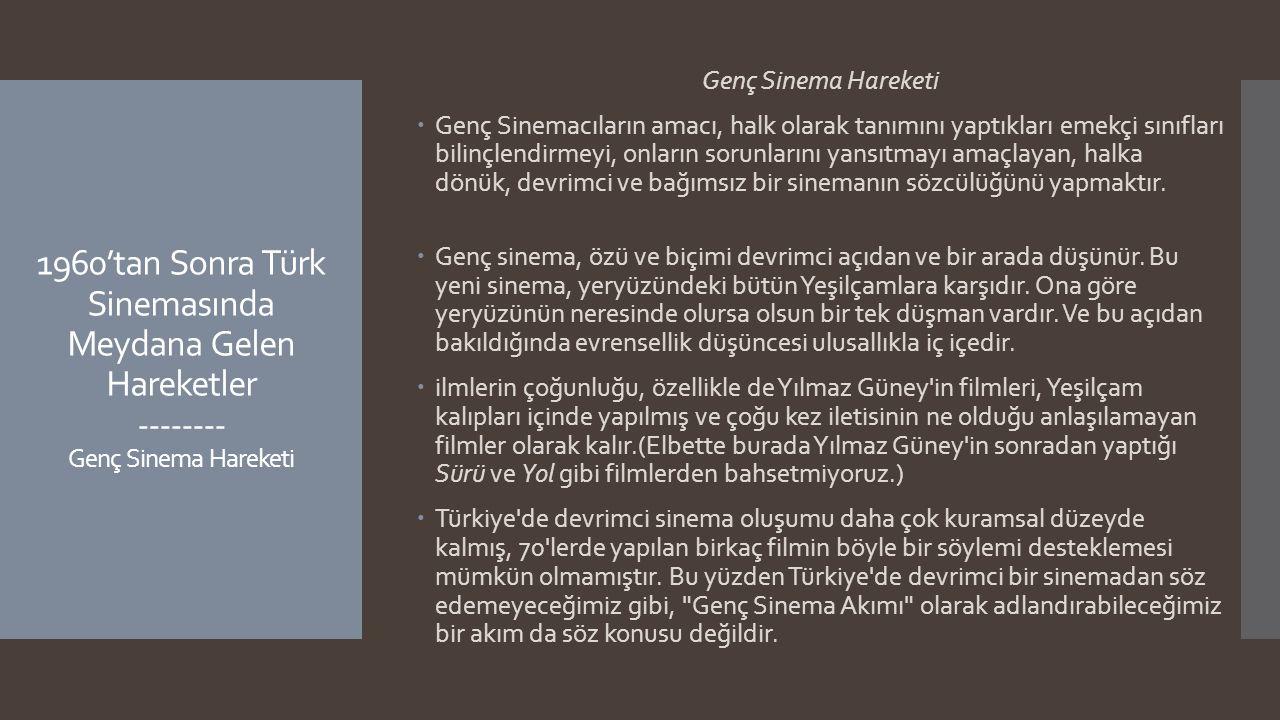 1960'tan Sonra Türk Sinemasında Meydana Gelen Hareketler -------- Genç Sinema Hareketi Genç Sinema Hareketi  Genç Sinemacıların amacı, halk olarak ta