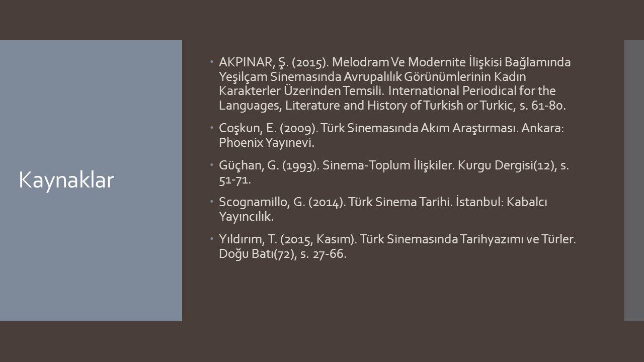 Kaynaklar  AKPINAR, Ş. (2015). Melodram Ve Modernite İlişkisi Bağlamında Yeşilçam Sinemasında Avrupalılık Görünümlerinin Kadın Karakterler Üzerinden