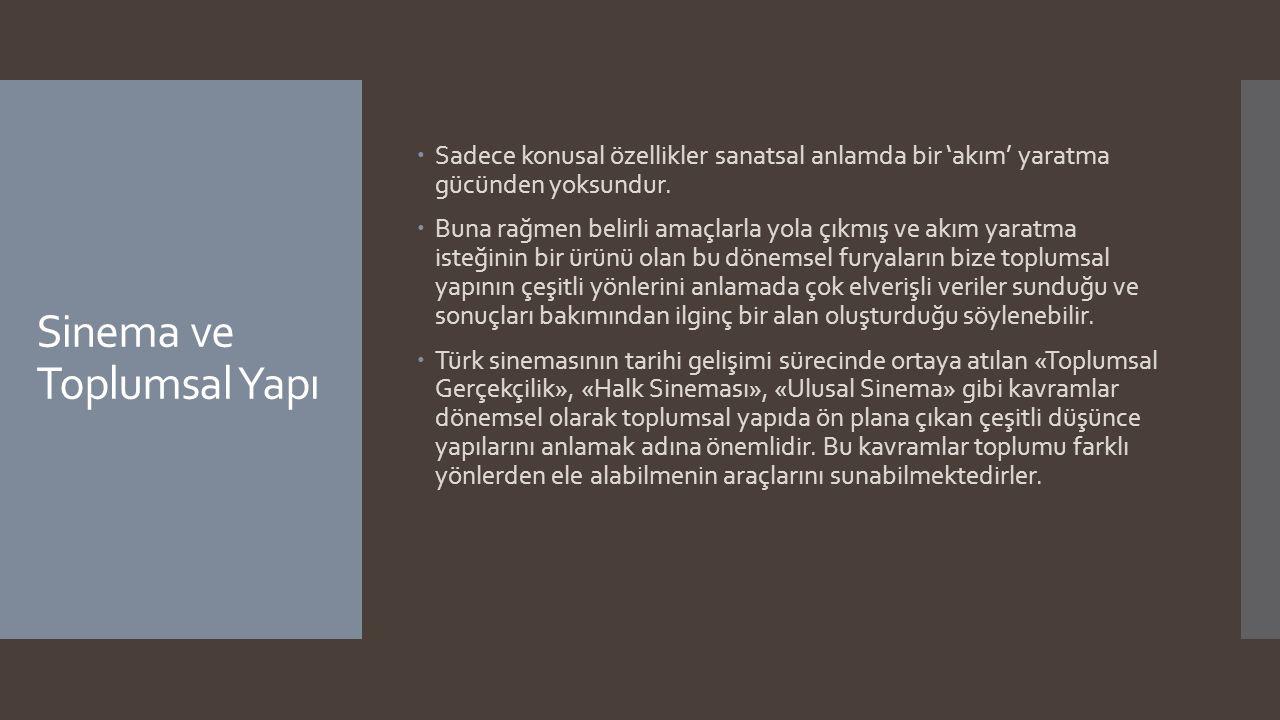 Sinema ve Toplumsal Yapı  Sinemanın Osmanlı-Türk toplumunun hayatına girmeye başladığı dönemden itibaren yaşanan hızlı ve radikal birçok toplumsal değişim sinemanın da bu değerler karmaşası içerisinde bir sanat olarak kendi yerini aramasına yol açmıştır.