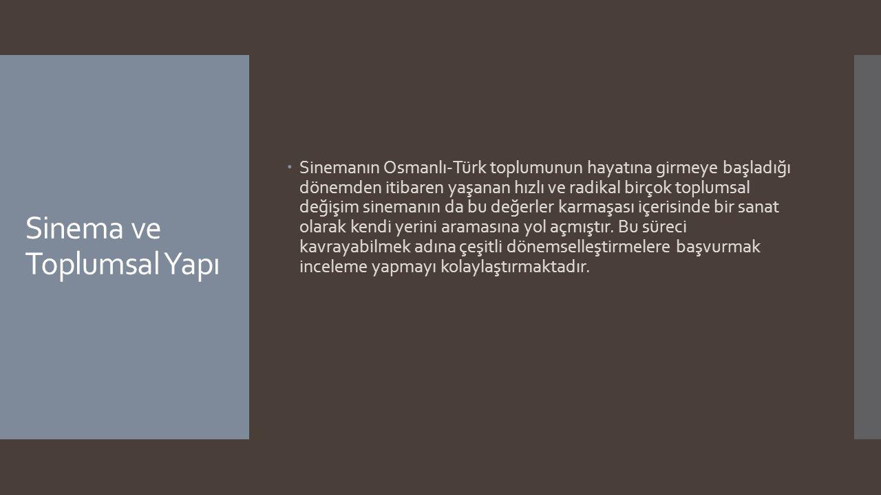 Dönemler A) Başlangıcından 1960'lara Kadar Türk Sineması B) 1960'tan Sonra Türk Sinemasında Meydana Gelen Hareketler 1.Toplumsal Gerçekçilik Kavramı 2.Halk Sineması Tanımlaması 3.Ulusal Sinema Düşüncesi 4.1970'ler ve Karşıt Düşüncelerin Konumlanması a.Milli Sinema Anlayışı b.Genç Sinema Hareketi