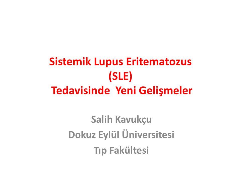 Sistemik Lupus Eritematozus (SLE) Tedavisinde Yeni Gelişmeler Salih Kavukçu Dokuz Eylül Üniversitesi Tıp Fakültesi