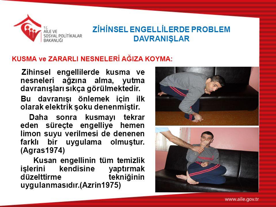 KUSMA ve ZARARLI NESNELERİ AĞIZA KOYMA: Zihinsel engellilerde kusma ve nesneleri ağzına alma, yutma davranışları sıkça görülmektedir.