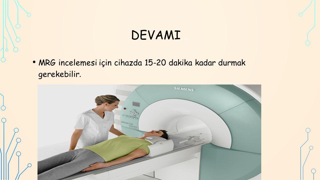 DEVAMI… MRG incelemesi için cihazda 15-20 dakika kadar durmak gerekebilir.