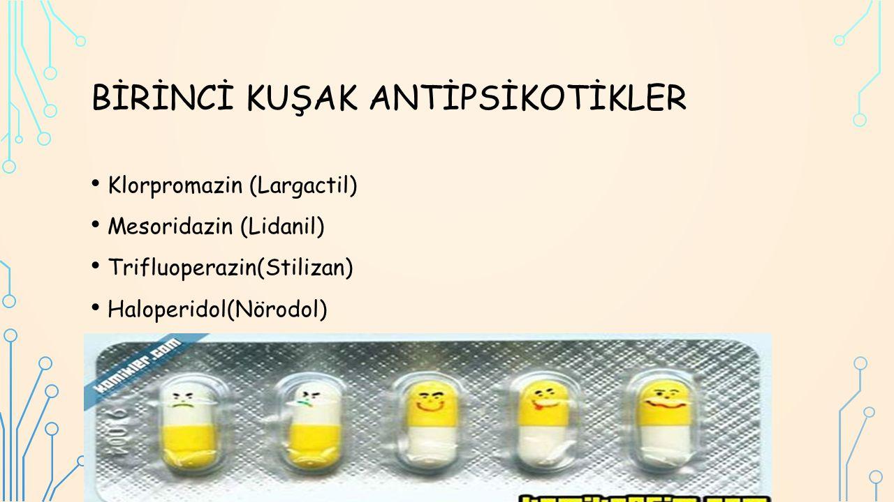 BİRİNCİ KUŞAK ANTİPSİKOTİKLER Klorpromazin (Largactil) Mesoridazin (Lidanil) Trifluoperazin(Stilizan) Haloperidol(Nörodol)