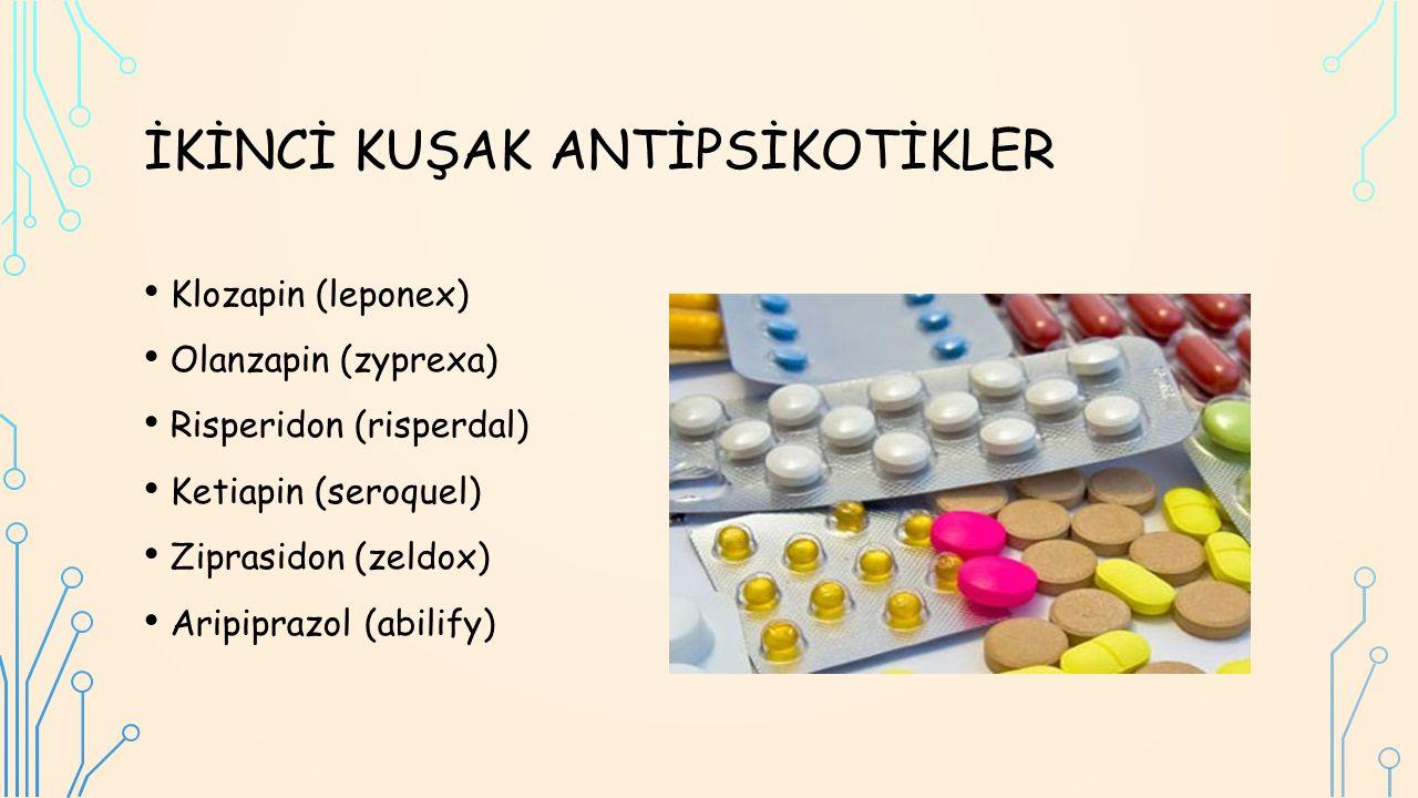 İKİNCİ KUŞAK ANTİPSİKOTİKLER Klozapin (leponex) Olanzapin (zyprexa) Risperidon (risperdal) Ketiapin (seroquel) Ziprasidon (zeldox) Aripiprazol (abilify)