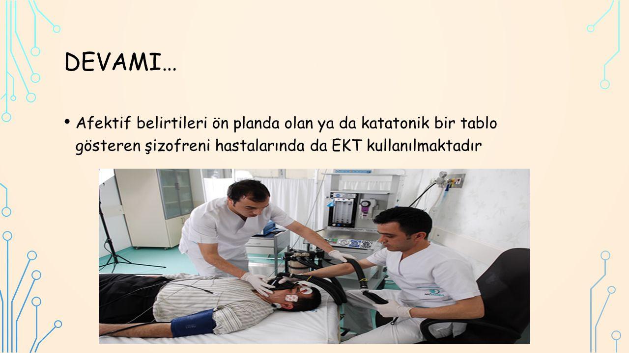 DEVAMI… Afektif belirtileri ön planda olan ya da katatonik bir tablo gösteren şizofreni hastalarında da EKT kullanılmaktadır