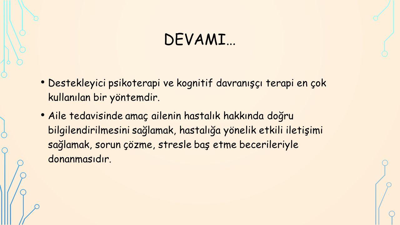DEVAMI… Destekleyici psikoterapi ve kognitif davranışçı terapi en çok kullanılan bir yöntemdir.