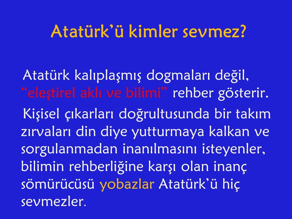 Atatürk'ü kimler sevmez.