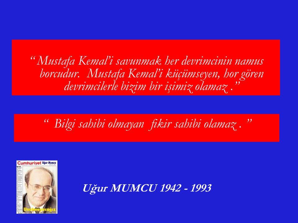Mustafa Kemal'i savunmak her devrimcinin namus borcudur.