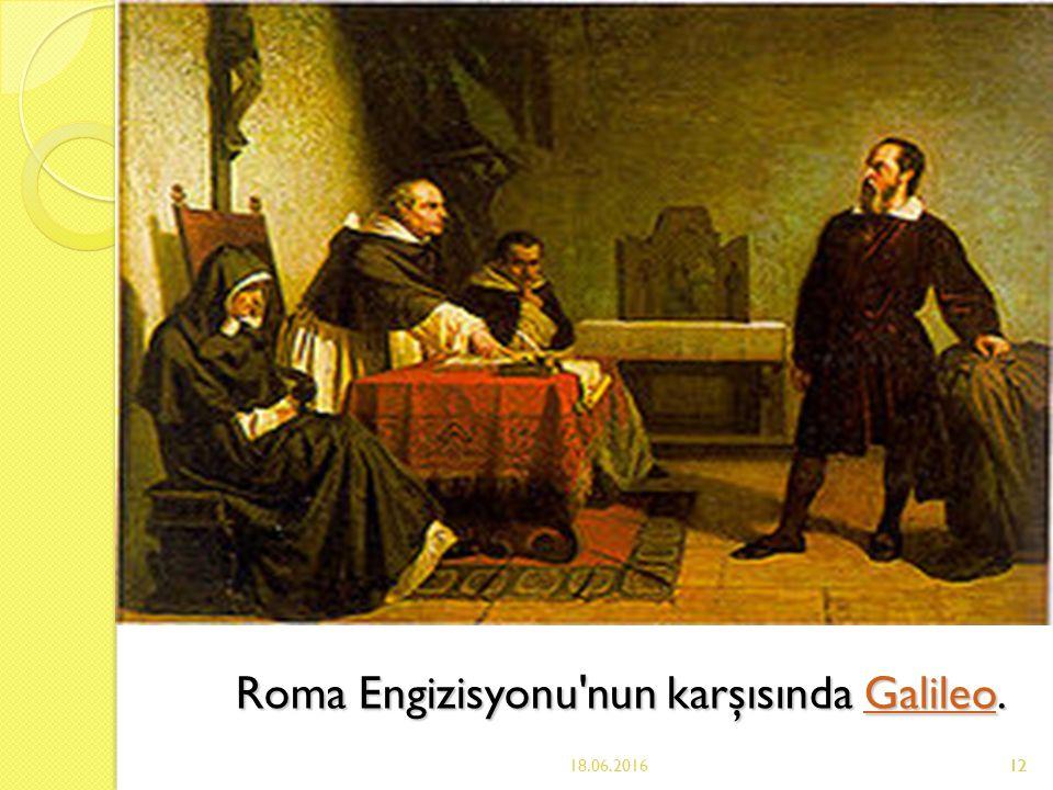 12 Roma Engizisyonu nun karşısında Galileo. Galileo 18.06.201612