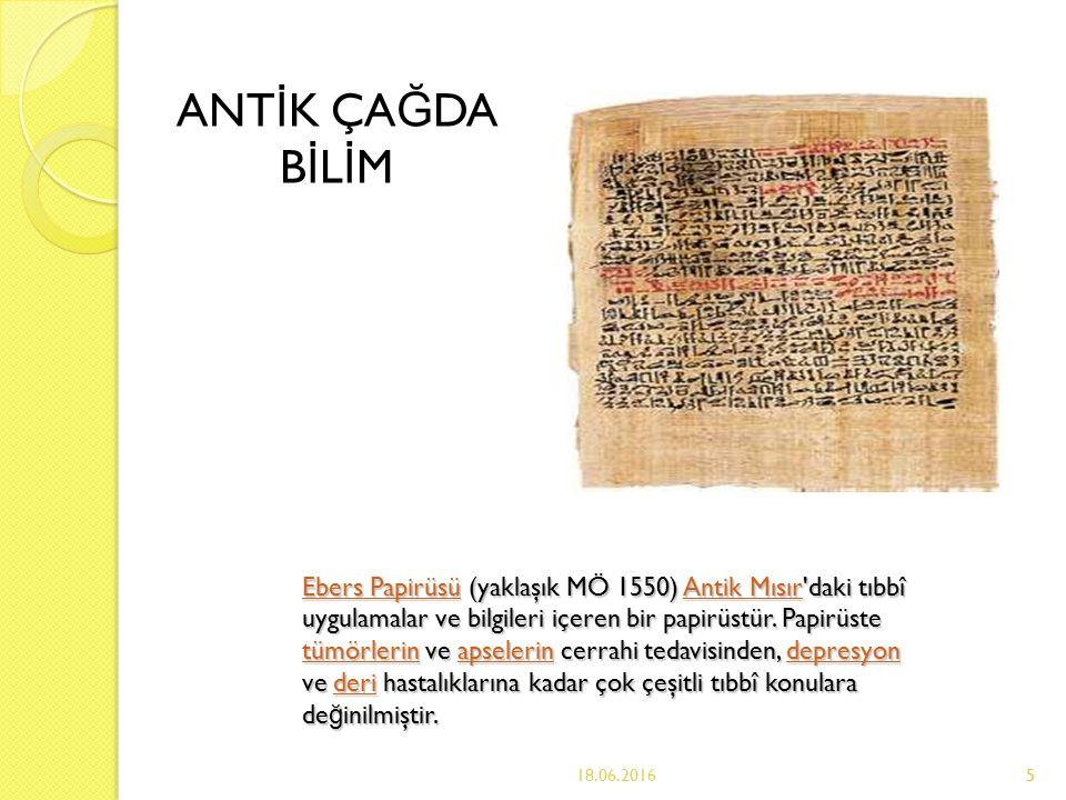 5 Ebers PapirüsüEbers Papirüsü (yaklaşık MÖ 1550) Antik Mısır daki tıbbî uygulamalar ve bilgileri içeren bir papirüstür.