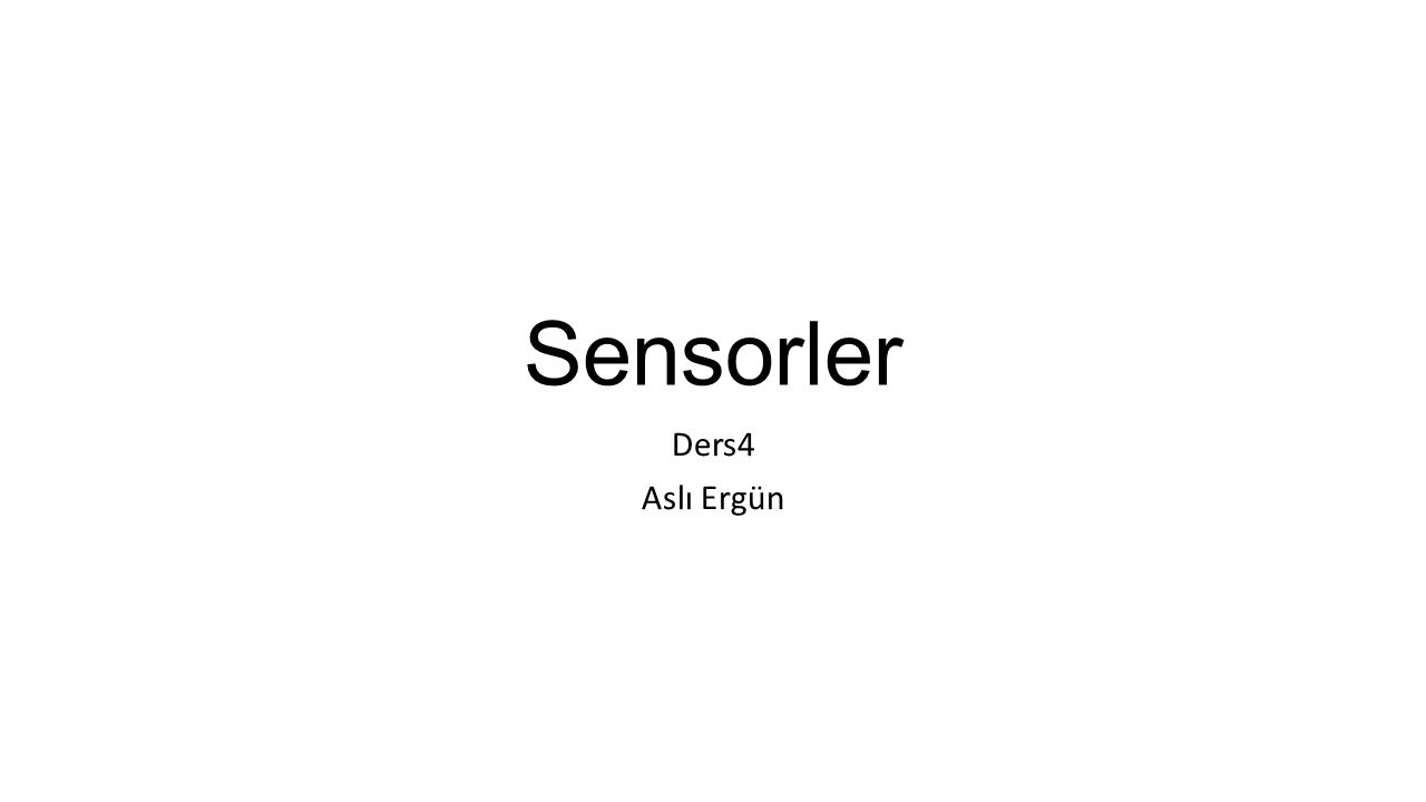 Sensorler Ders4 Aslı Ergün