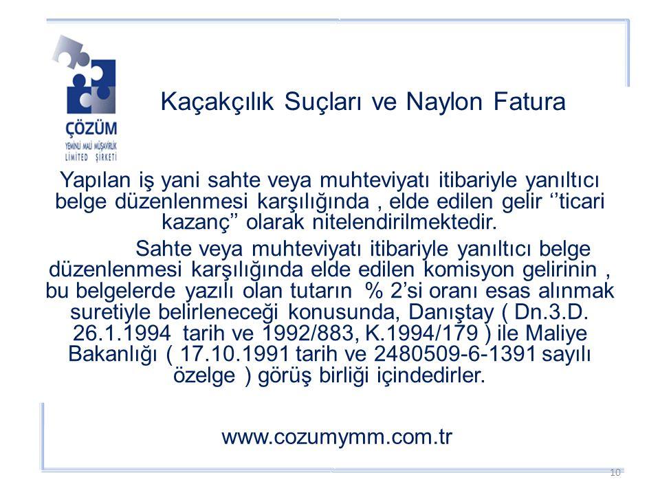 Kaçakçılık Suçları ve Naylon Fatura www.cozumymm.com.tr Yapılan iş yani sahte veya muhteviyatı itibariyle yanıltıcı belge düzenlenmesi karşılığında, elde edilen gelir ''ticari kazanç'' olarak nitelendirilmektedir.