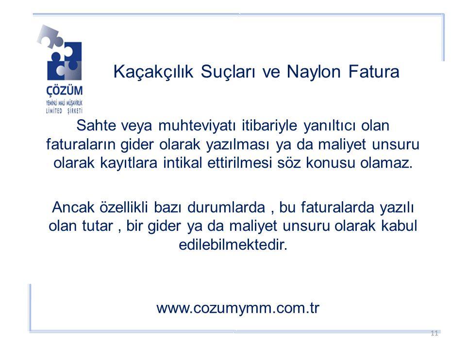 Kaçakçılık Suçları ve Naylon Fatura www.cozumymm.com.tr Sahte veya muhteviyatı itibariyle yanıltıcı olan faturaların gider olarak yazılması ya da maliyet unsuru olarak kayıtlara intikal ettirilmesi söz konusu olamaz.