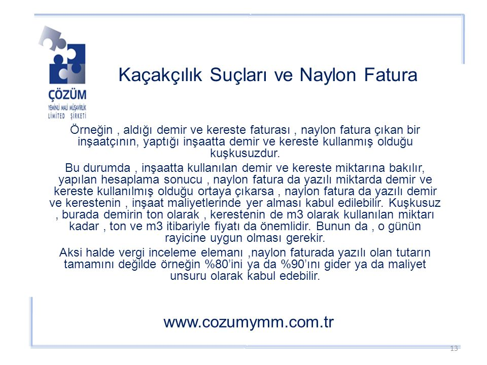 Kaçakçılık Suçları ve Naylon Fatura www.cozumymm.com.tr Örneğin, aldığı demir ve kereste faturası, naylon fatura çıkan bir inşaatçının, yaptığı inşaatta demir ve kereste kullanmış olduğu kuşkusuzdur.