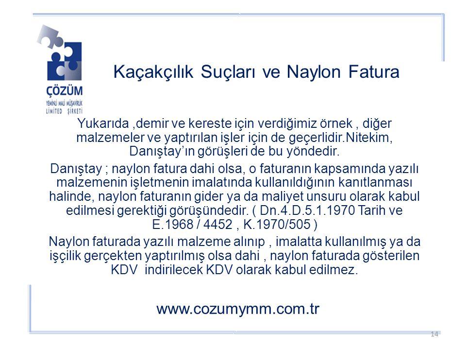 Kaçakçılık Suçları ve Naylon Fatura www.cozumymm.com.tr Yukarıda,demir ve kereste için verdiğimiz örnek, diğer malzemeler ve yaptırılan işler için de geçerlidir.Nitekim, Danıştay'ın görüşleri de bu yöndedir.