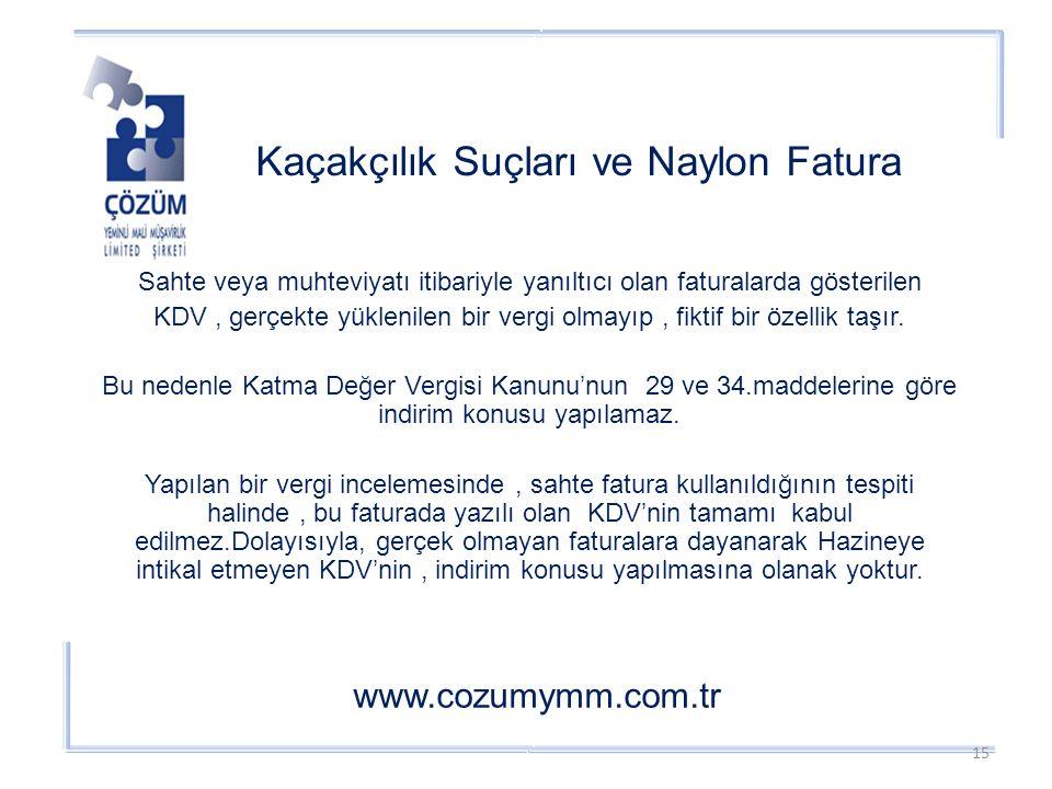 Kaçakçılık Suçları ve Naylon Fatura www.cozumymm.com.tr Sahte veya muhteviyatı itibariyle yanıltıcı olan faturalarda gösterilen KDV, gerçekte yüklenilen bir vergi olmayıp, fiktif bir özellik taşır.