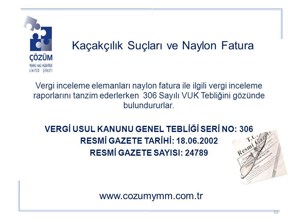 Kaçakçılık Suçları ve Naylon Fatura www.cozumymm.com.tr Vergi inceleme elemanları naylon fatura ile ilgili vergi inceleme raporlarını tanzim ederlerken 306 Sayılı VUK Tebliğini gözünde bulundururlar.