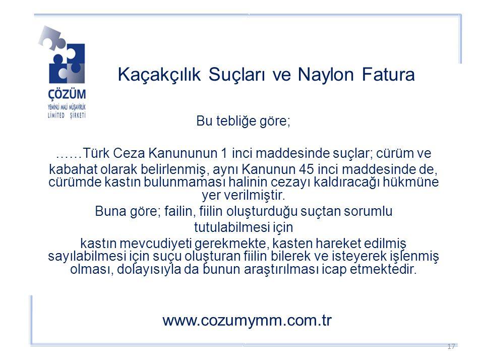 Kaçakçılık Suçları ve Naylon Fatura www.cozumymm.com.tr Bu tebliğe göre; ……Türk Ceza Kanununun 1 inci maddesinde suçlar; cürüm ve kabahat olarak belirlenmiş, aynı Kanunun 45 inci maddesinde de, cürümde kastın bulunmaması halinin cezayı kaldıracağı hükmüne yer verilmiştir.