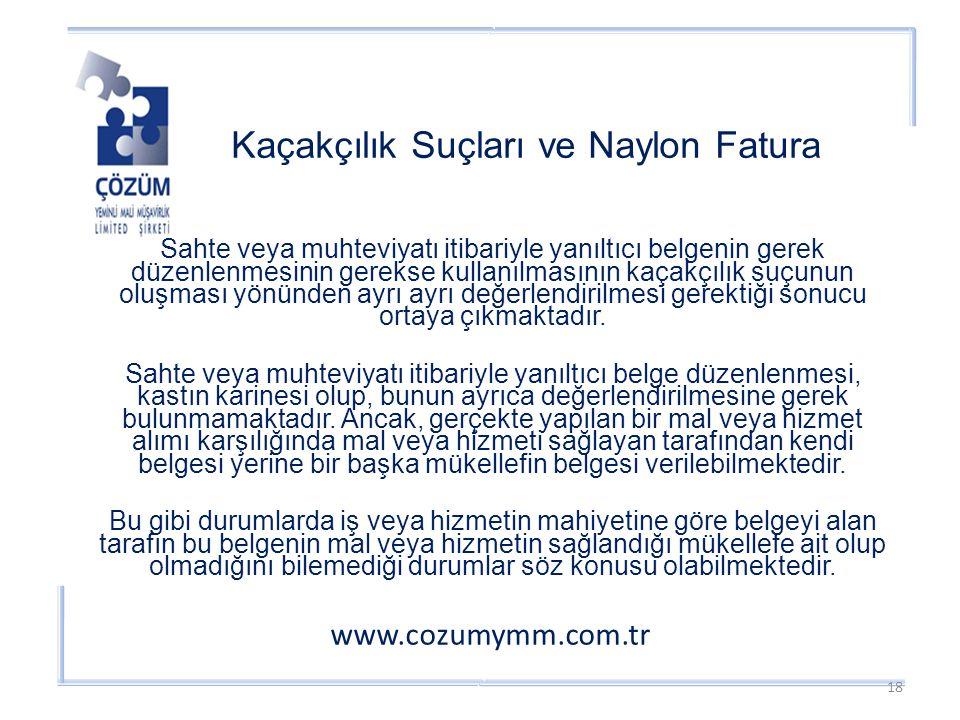 Kaçakçılık Suçları ve Naylon Fatura www.cozumymm.com.tr Sahte veya muhteviyatı itibariyle yanıltıcı belgenin gerek düzenlenmesinin gerekse kullanılmasının kaçakçılık suçunun oluşması yönünden ayrı ayrı değerlendirilmesi gerektiği sonucu ortaya çıkmaktadır.