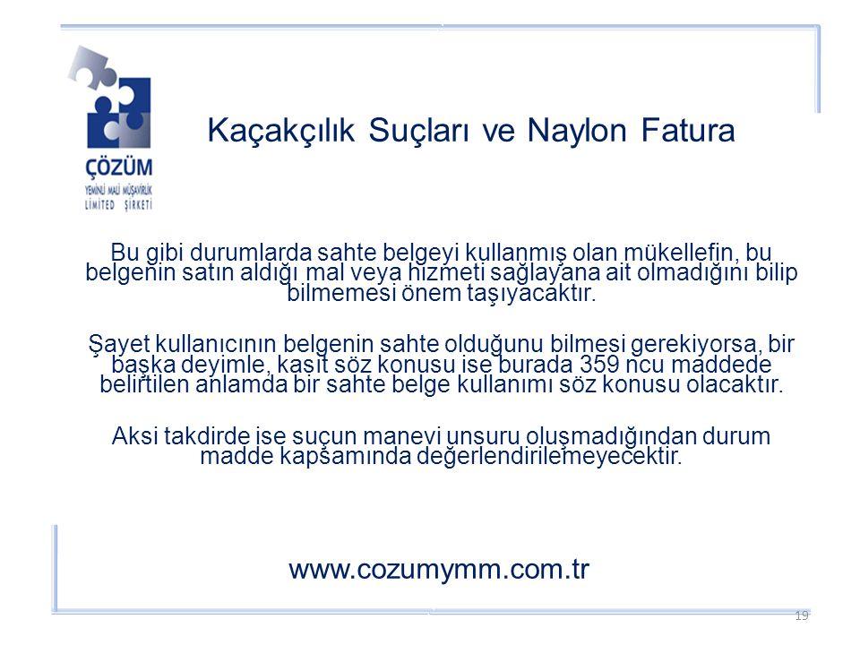 Kaçakçılık Suçları ve Naylon Fatura www.cozumymm.com.tr Bu gibi durumlarda sahte belgeyi kullanmış olan mükellefin, bu belgenin satın aldığı mal veya hizmeti sağlayana ait olmadığını bilip bilmemesi önem taşıyacaktır.