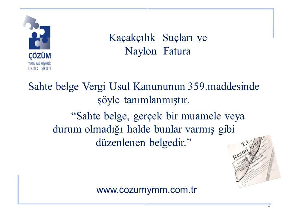 Kaçakçılık Suçları ve Naylon Fatura www.cozumymm.com.tr Sahte belge Vergi Usul Kanununun 359.maddesinde şöyle tanımlanmıştır.