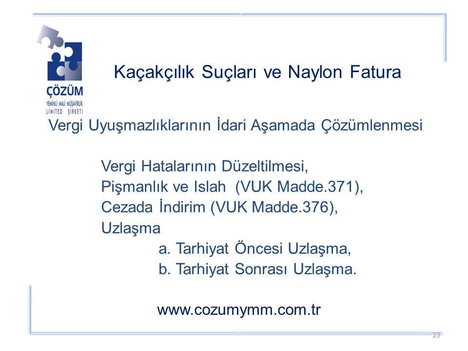 Kaçakçılık Suçları ve Naylon Fatura www.cozumymm.com.tr Vergi Uyuşmazlıklarının İdari Aşamada Çözümlenmesi Vergi Hatalarının Düzeltilmesi, Pişmanlık ve Islah (VUK Madde.371), Cezada İndirim (VUK Madde.376), Uzlaşma a.