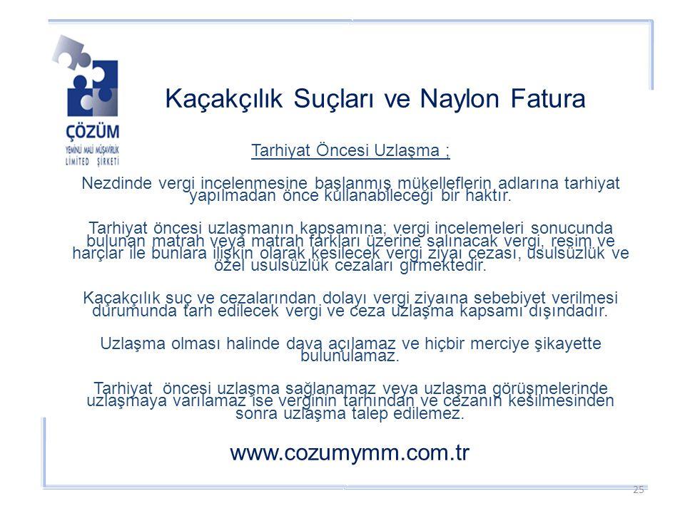 Kaçakçılık Suçları ve Naylon Fatura www.cozumymm.com.tr Tarhiyat Öncesi Uzlaşma ; Nezdinde vergi incelenmesine başlanmış mükelleflerin adlarına tarhiyat yapılmadan önce kullanabileceği bir haktır.