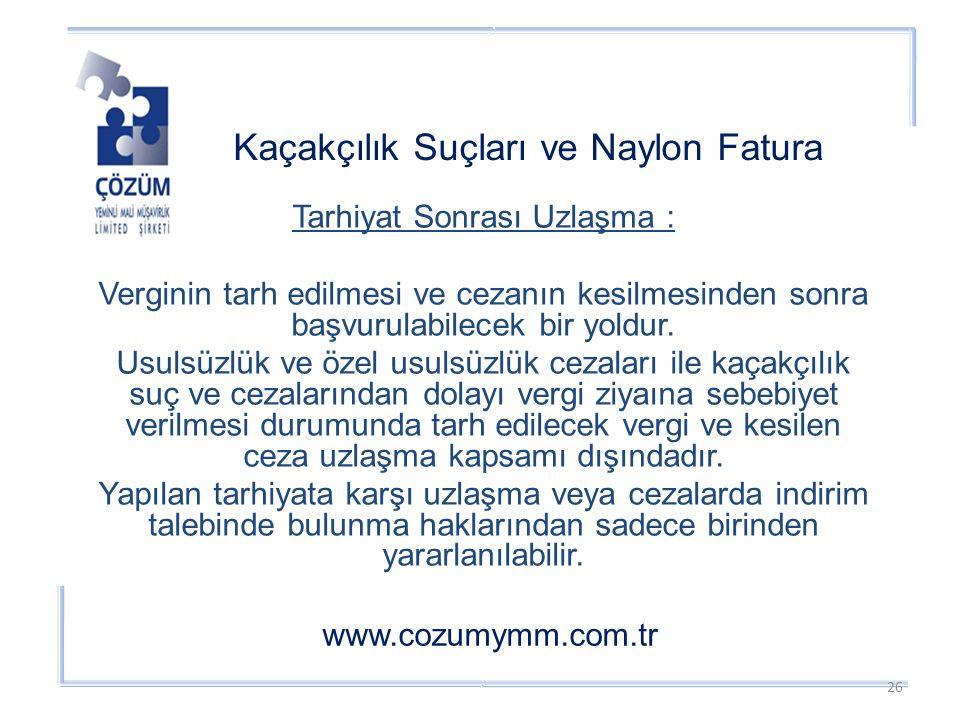 Kaçakçılık Suçları ve Naylon Fatura www.cozumymm.com.tr Tarhiyat Sonrası Uzlaşma : Verginin tarh edilmesi ve cezanın kesilmesinden sonra başvurulabilecek bir yoldur.