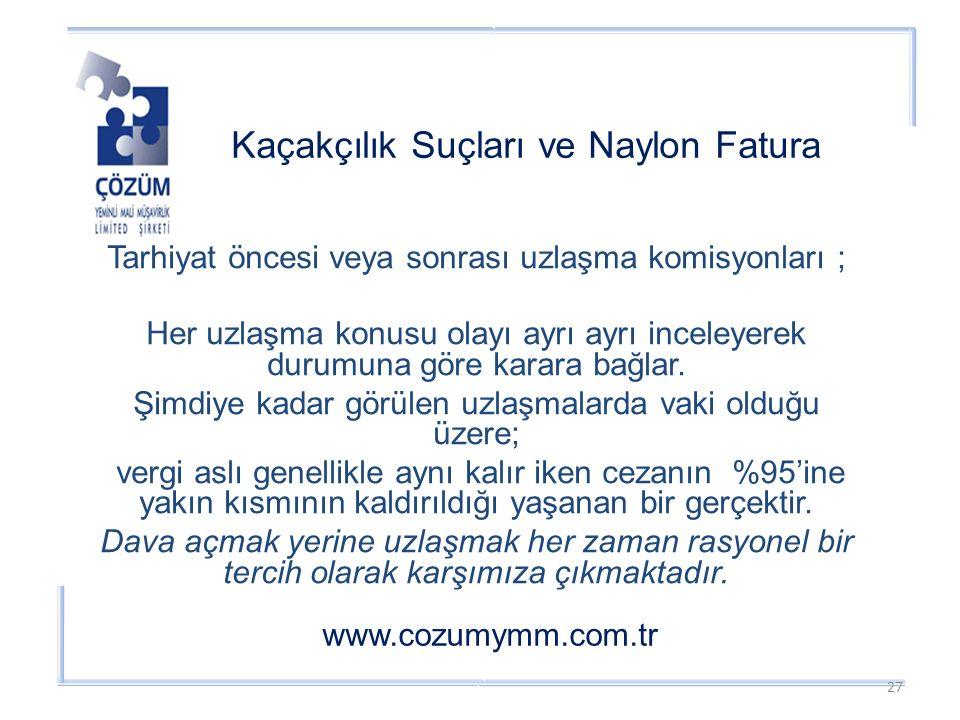 Kaçakçılık Suçları ve Naylon Fatura www.cozumymm.com.tr Tarhiyat öncesi veya sonrası uzlaşma komisyonları ; Her uzlaşma konusu olayı ayrı ayrı inceleyerek durumuna göre karara bağlar.