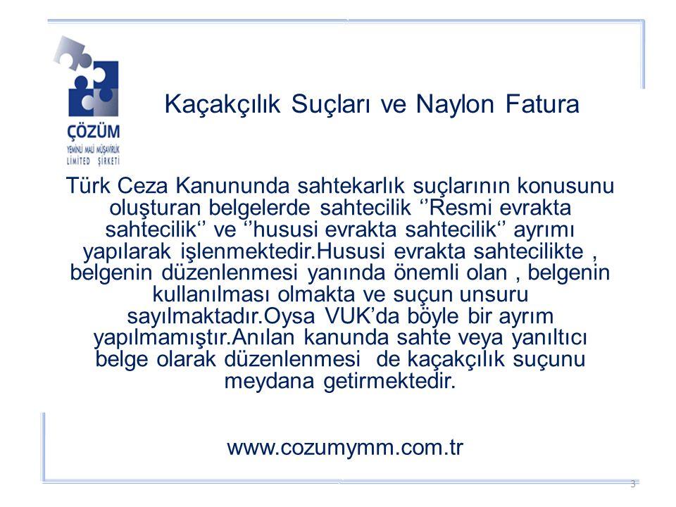 Kaçakçılık Suçları ve Naylon Fatura www.cozumymm.com.tr Türk Ceza Kanununda sahtekarlık suçlarının konusunu oluşturan belgelerde sahtecilik ''Resmi evrakta sahtecilik'' ve ''hususi evrakta sahtecilik'' ayrımı yapılarak işlenmektedir.Hususi evrakta sahtecilikte, belgenin düzenlenmesi yanında önemli olan, belgenin kullanılması olmakta ve suçun unsuru sayılmaktadır.Oysa VUK'da böyle bir ayrım yapılmamıştır.Anılan kanunda sahte veya yanıltıcı belge olarak düzenlenmesi de kaçakçılık suçunu meydana getirmektedir.