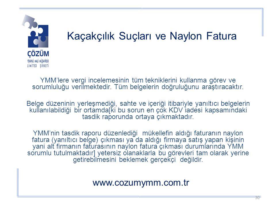 Kaçakçılık Suçları ve Naylon Fatura www.cozumymm.com.tr YMM'lere vergi incelemesinin tüm tekniklerini kullanma görev ve sorumluluğu verilmektedir.