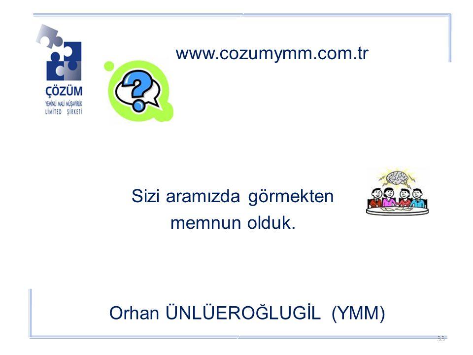 www.cozumymm.com.tr Orhan ÜNLÜERO Ğ LUGİL (YMM) Sizi aramızda görmekten memnun olduk. 33