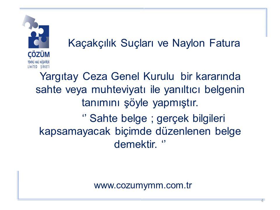Kaçakçılık Suçları ve Naylon Fatura www.cozumymm.com.tr Yargıtay Ceza Genel Kurulu bir kararında sahte veya muhteviyatı ile yanıltıcı belgenin tanımını şöyle yapmıştır.
