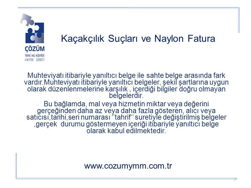 Kaçakçılık Suçları ve Naylon Fatura www.cozumymm.com.tr Muhteviyatı itibariyle yanıltıcı belge ile sahte belge arasında fark vardır.Muhteviyatı itibariyle yanıltıcı belgeler, şekil şartlarına uygun olarak düzenlenmelerine karşılık, içerdiği bilgiler doğru olmayan belgelerdir.