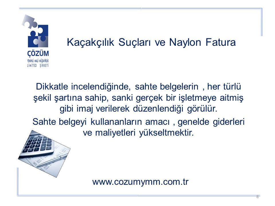 Kaçakçılık Suçları ve Naylon Fatura www.cozumymm.com.tr Dikkatle incelendiğinde, sahte belgelerin, her türlü şekil şartına sahip, sanki gerçek bir işletmeye aitmiş gibi imaj verilerek düzenlendiği görülür.