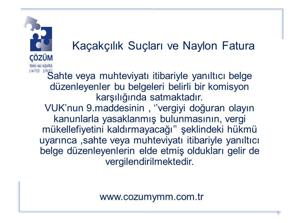 Kaçakçılık Suçları ve Naylon Fatura www.cozumymm.com.tr Sahte veya muhteviyatı itibariyle yanıltıcı belge düzenleyenler bu belgeleri belirli bir komisyon karşılığında satmaktadır.