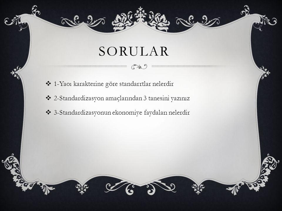 SORULAR  1-Yaoı karakterine göre standarrtlar nelerdir  2-Standardizasyon amaçlarından 3 tanesini yazınız  3-Standardizasyonun ekonomiye faydaları nelerdir
