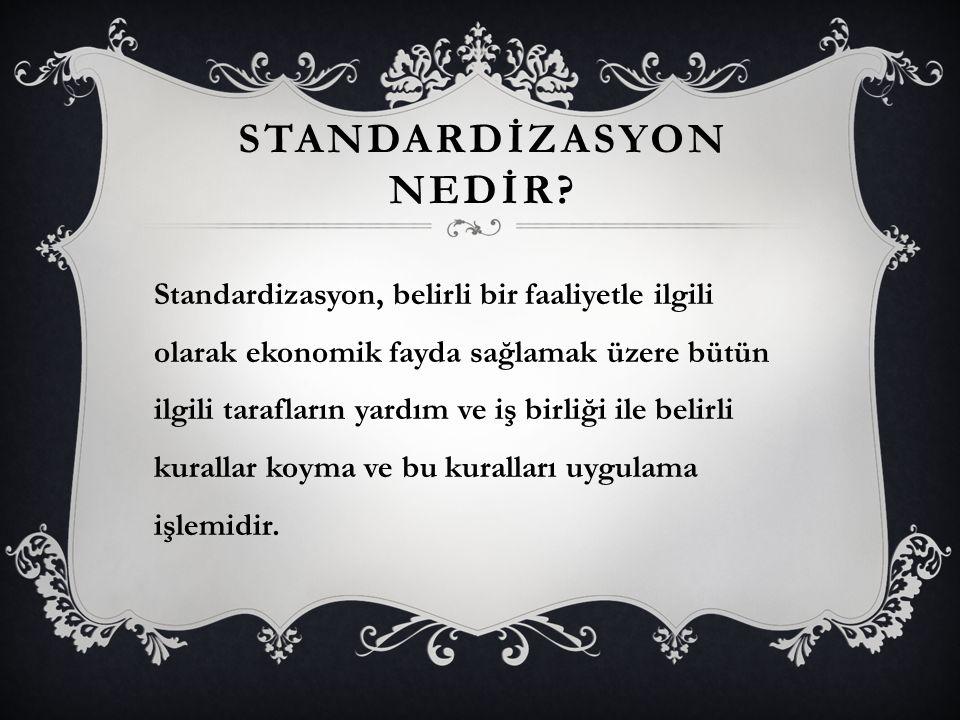 STANDART NEDİR?  Standardizasyon çalışması sonucu ortaya çıkan belge, doküman veya esere standart adı verilmektedir.  Kısaca standart; imalatta, anl
