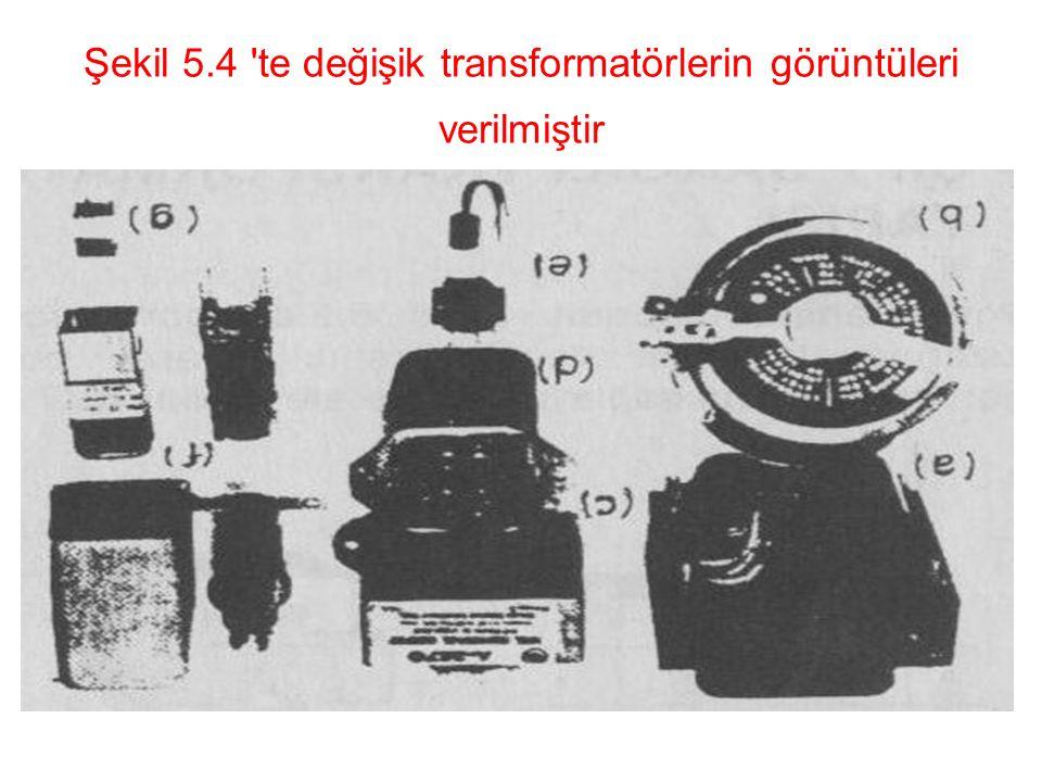 Şekil 5.4 'te değişik transformatörlerin görüntüleri verilmiştir
