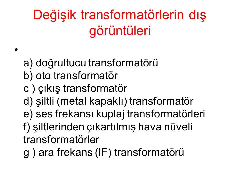 Değişik transformatörlerin dış görüntüleri a) doğrultucu transformatörü b) oto transformatör c ) çıkış transformatör d) şiltli (metal kapaklı) transfo