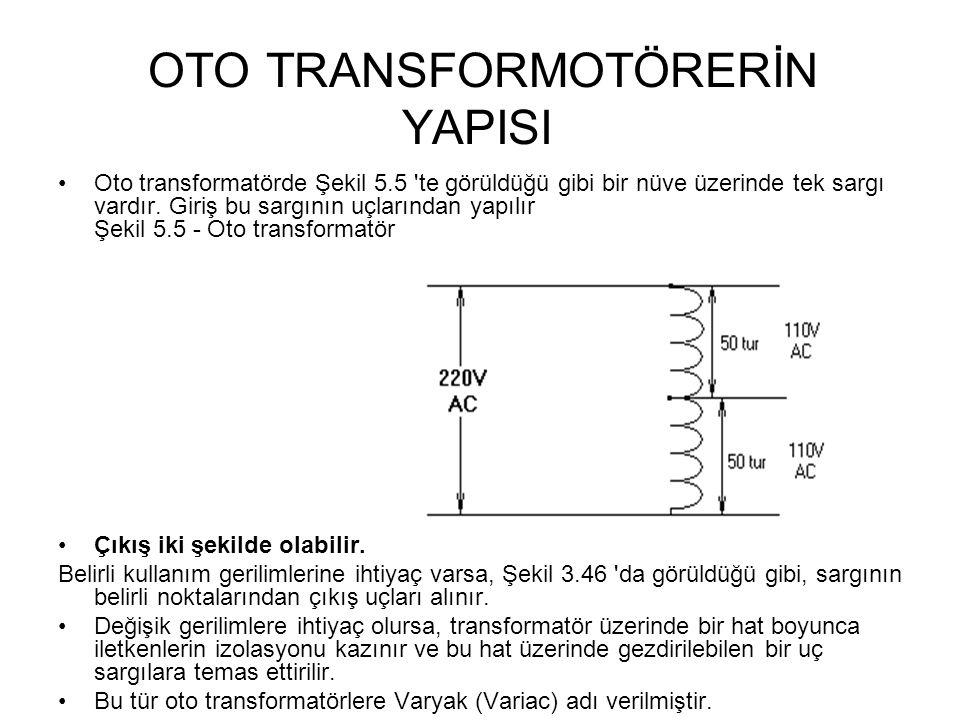 OTO TRANSFORMOTÖRERİN YAPISI Oto transformatörde Şekil 5.5 'te görüldüğü gibi bir nüve üzerinde tek sargı vardır. Giriş bu sargının uçlarından yapılır