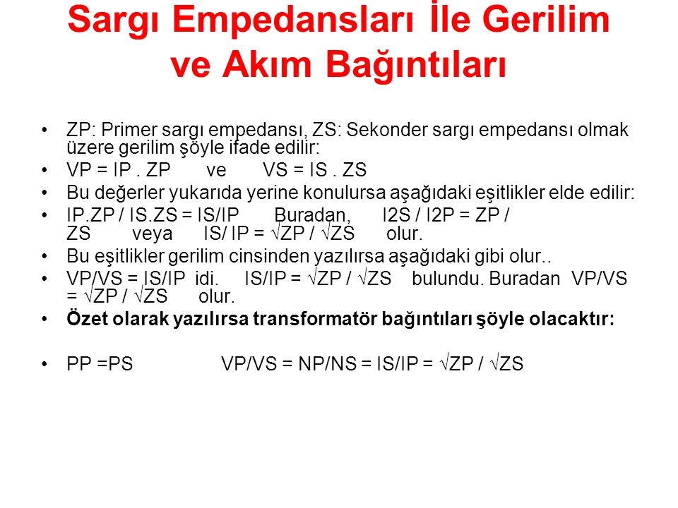 Sargı Empedansları İle Gerilim ve Akım Bağıntıları ZP: Primer sargı empedansı, ZS: Sekonder sargı empedansı olmak üzere gerilim şöyle ifade edilir: VP