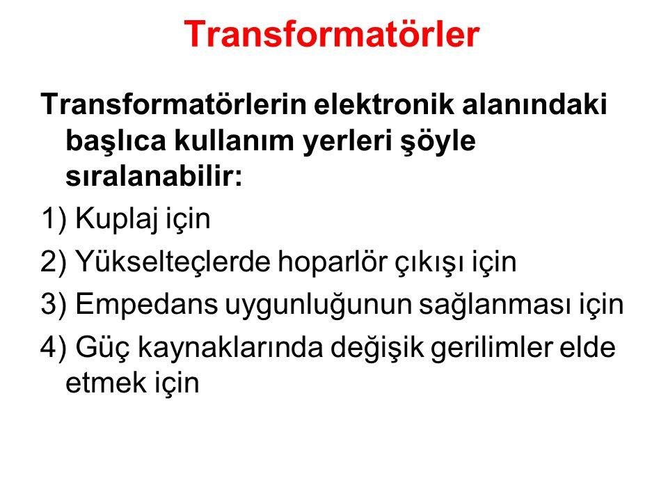 Transformatörler Transformatörlerin elektronik alanındaki başlıca kullanım yerleri şöyle sıralanabilir: 1) Kuplaj için 2) Yükselteçlerde hoparlör çıkı