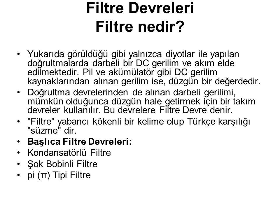Filtre Devreleri Filtre nedir? Yukarıda görüldüğü gibi yalnızca diyotlar ile yapılan doğrultmalarda darbeli bir DC gerilim ve akım elde edilmektedir.