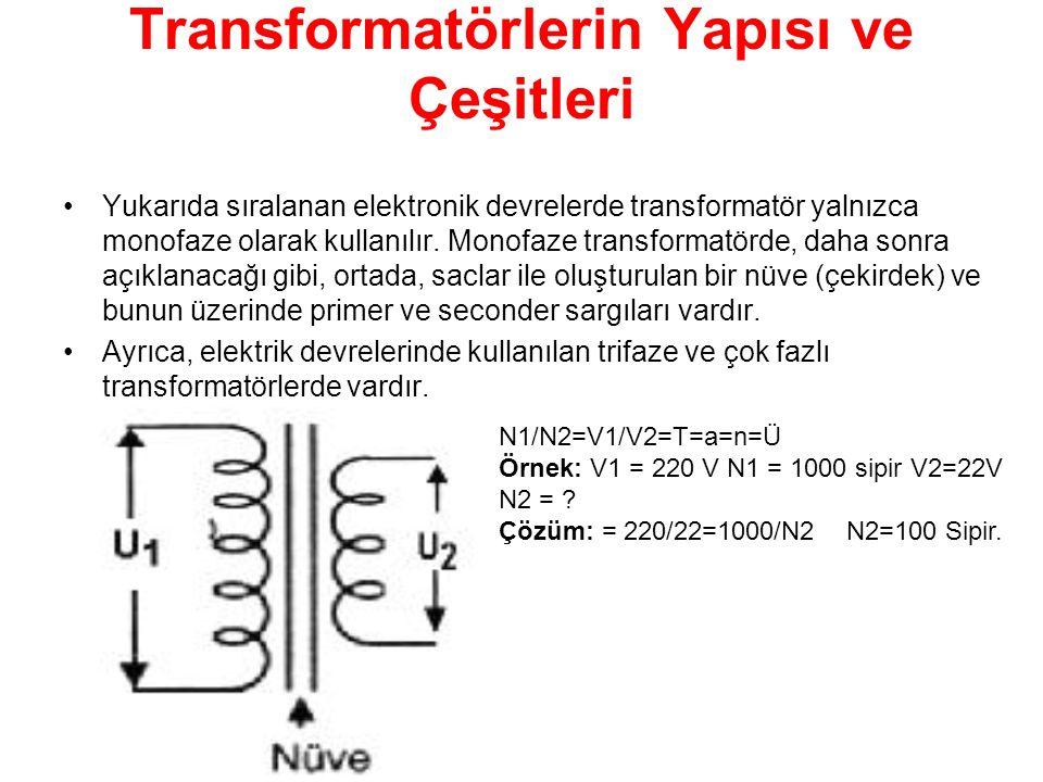 Transformatörlerin Yapısı ve Çeşitleri Yukarıda sıralanan elektronik devrelerde transformatör yalnızca monofaze olarak kullanılır. Monofaze transforma