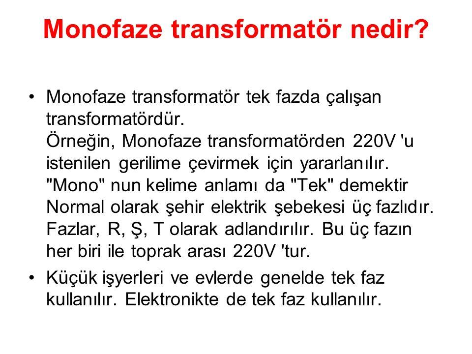 Monofaze transformatör nedir? Monofaze transformatör tek fazda çalışan transformatördür. Örneğin, Monofaze transformatörden 220V 'u istenilen gerilime