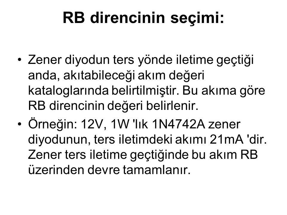 RB direncinin seçimi: Zener diyodun ters yönde iletime geçtiği anda, akıtabileceği akım değeri kataloglarında belirtilmiştir. Bu akıma göre RB direnci