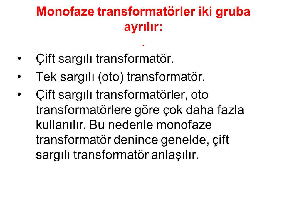 Monofaze transformatörler iki gruba ayrılır:. Çift sargılı transformatör. Tek sargılı (oto) transformatör. Çift sargılı transformatörler, oto transfor