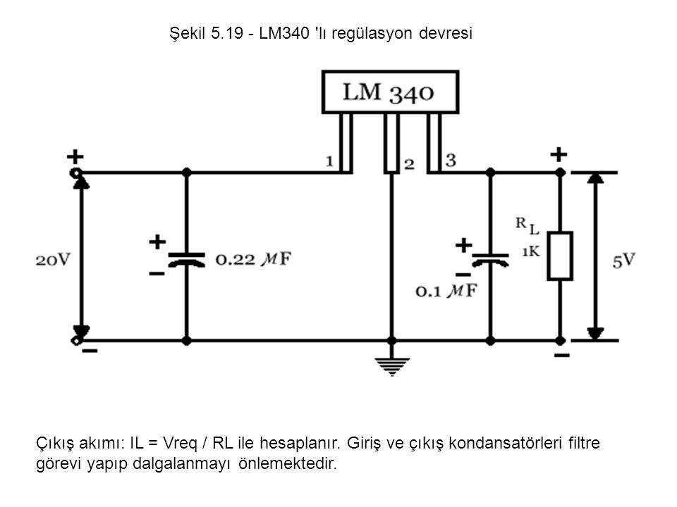 Şekil 5.19 - LM340 'lı regülasyon devresi Çıkış akımı: IL = Vreq / RL ile hesaplanır. Giriş ve çıkış kondansatörleri filtre görevi yapıp dalgalanmayı